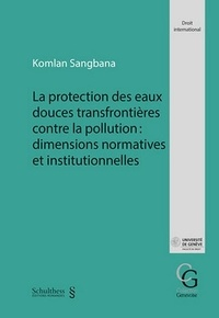 Komlan Sangbana - La protection des eaux douces transfrontières contre la pollution : dimensions normatives et institutionnelles.