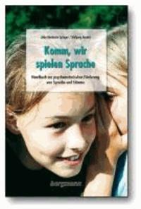 Komm, wir spielen Sprache - Handbuch zur psychomotorischen Förderung von Sprache und Stimme.
