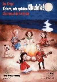 Komm, wir spielen Ukulele! - Ukulelenschule für Kinder. In internationaler Stimmung (g' - c' - e' - a'). Mit CD.