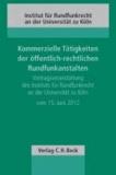 Kommerzielle Tätigkeiten der öffentlich-rechtlichen Rundfunkanstalten - Vortragsveranstaltung des Instituts für Rundfunkrecht an der Universität zu Köln vom 15. Juni 2012.