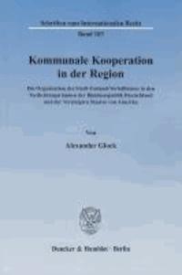 Kommunale Kooperation in der Region - Die Organisation des Stadt-Umland-Verhältnisses in den Verdichtungsräumen der Bundesrepublik Deutschland und der Vereinigten Staaten von Amerika.