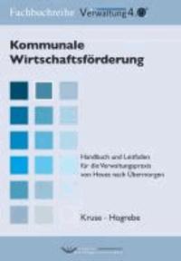 Kommunale Wirtschaftsförderung - Handbuch und Leitfaden für die Verwaltungspraxis von Heute nach Übermorgen.