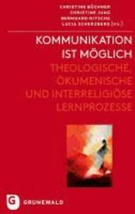 Kommunikation ist möglich - Theologische, ökumenische und interreligiöse Lernprozesse.