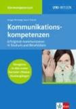 Kommunikationskompetenzen - Erfolgreich kommunizieren in Studium und Berufsleben.