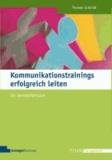 Kommunikationstrainings erfolgreich leiten - Der Seminarfahrplan.