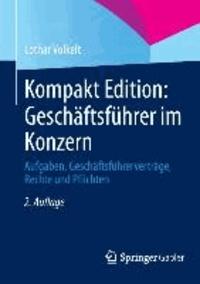 Kompakt Edition: Geschäftsführer im Konzern - Aufgaben, Geschäftsführerverträge, Rechte und Pflichten.