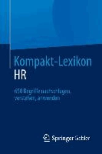 Kompakt-Lexikon HR - 650 Begriffe nachschlagen, verstehen, anwenden.