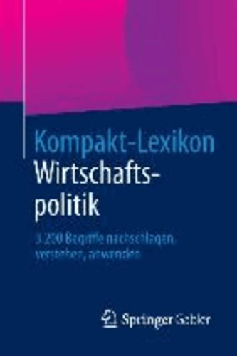 Kompakt-Lexikon Wirtschaftspolitik - 3.200 Begriffe nachschlagen, verstehen, anwenden.