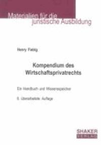 Kompendium des Wirtschaftsprivatrechts - Bürgerliches Recht, Handels-, Gesellschafts-, Wettbewerbs-, Wertpapier-, Prozess- und Insolvenzrecht in Schaubildern. Ein Handbuch und Wissensspeicher.