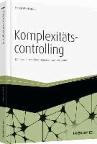 Komplexitätscontrolling - Komplexität verstehen, reduzieren und beherrschen.