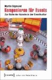 Komponieren für Events - Zur Rolle der Künste in der Eventkultur.