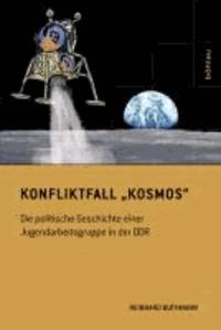 Konfliktfall »Kosmos« - Die politische Geschichte einer Jugendarbeitsgruppe in der DDR.