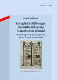Königliche Stiftungen des Mittelalters im historischen Wandel - Quedlinburg und Speyer, Königsfelden, Wiener Neustadt und Andernach.
