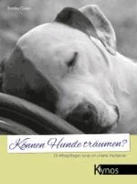 Können Hunde träumen? - 72 Alltagsfragen rund um unsere Vierbeiner.