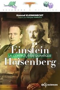 Konrad Kleinknecht et François Vannucci - Einstein et Heisenberg - La controverse quantique.