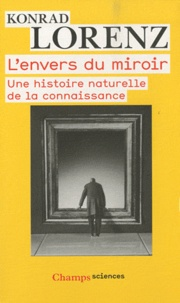 Konrad Lorenz - L'envers du miroir - Une histoire naturelle de la connaissance.