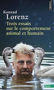 Konrad Lorenz - Trois essais sur le comportement animal - Les leçons de l'évolution de la théorie du comportement.