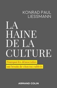 Konrad Paul Liessmann - La haine de la culture - Pourquoi les démocraties ont besoin de citoyens cultivés.