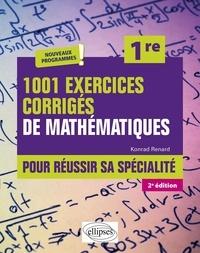 Konrad Renard - 1001 exercices corrigés de Mathématiques pour réussir sa spécialité 1re.