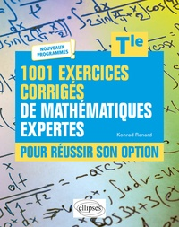 Konrad Renard - 1001 exercices corrigés de Mathématiques pour réussir son option Tle.