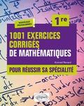 Konrad Renard - 1001 exercices corrigés pour réussir sa spécialité mathématiques 1re.