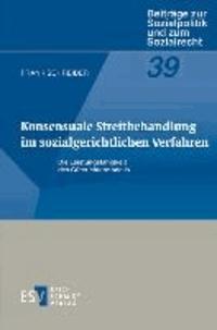 Konsensuale Streitbehandlung im sozialgerichtlichen Verfahren - Die Leistungsfähigkeit des Güterichtermodells.