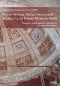 Konservierung, Restaurierung und Ergänzung im Neuen Museum Berlin - Zwischen ursprünglichen Intentionen und neuen Entwürfen.