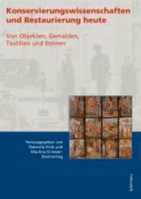 Konservierungswissenschaften und Restaurierung heute - Von Objekten, Gemälden, Textilien und Steinen.