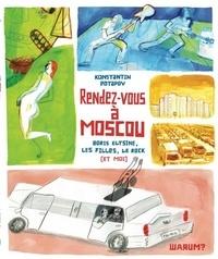 Konstantin Potapov - Rendez-vous à Moscou - Boris Eltsine, la crise, les filles, le rock (et moi).