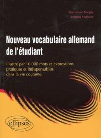 Konstanze Troeger et Bernard Marinier - Nouveau vocabulaire allemand de l'étudiant illustré par 10 000 mots et expressions pratiques et indispensables dans la vie courante.