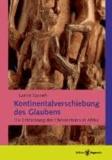Kontinentalverschiebung des Glaubens - Die Entdeckung des Christentums in Afrika.