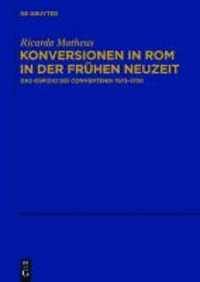 Konversionen in Rom in der Frühen Neuzeit - Das Ospizio dei Convertendi 1673-1750.