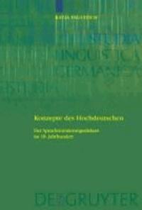 Konzepte des Hochdeutschen - Der Sprachnormierungsdiskurs im 18. Jahrhundert.