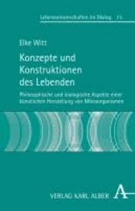 Konzepte und Konstruktionen des Lebenden - Philosophische und biologische Aspekte einer künstlichen Herstellung von Mikroorganismen.