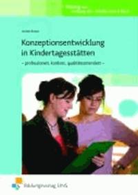 Konzeptionsentwicklung in Kindertagesstätten - professionell, konkret, qualitätsorientiert - Lehr-/Fachbuch.
