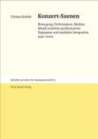 Konzert-Szenen - Bewegung, Performance, Medien. Musik zwischen performativer Expansion und medialer Integration 1950-2000.