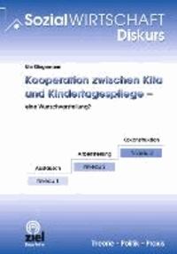 Kooperation zwischen Kita und Kindrtagespflege - eine Wunschvorstellung?.