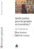 Kora Andrieu et Geoffroy Lauvau - Quelle justice pour les peuples en transition ? - Démocratiser, réconcilier, pacifier.