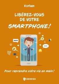 Libérez-vous de votre smartphone- Pour reprendre votre vie en main ! -  Korben pdf epub