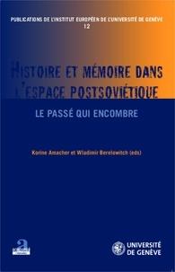 Korine Amacher et Wladimir Berelowitch - Histoire et mémoire dans l'espace postsoviétique - Le passé qui encombre.