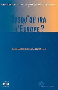 Korine Amacher et Nicolas Levrat - Jusqu'où ira l'Europe ?.