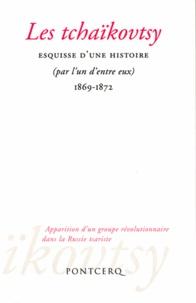 Korine Amacher et Thibault Bâton - Les tchaïkovtsy - Esquisse d'une histoire (par l'un d'entre eux) 1869-1872.