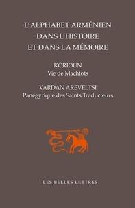 Korioun et Vardan Areveltsi - L'alphabet arménien dans l'histoire et dans la mémoire - Vie de Machtots par Korioun ; Panégyrique des Saints Traducteurs par Vardan Areveltsi.