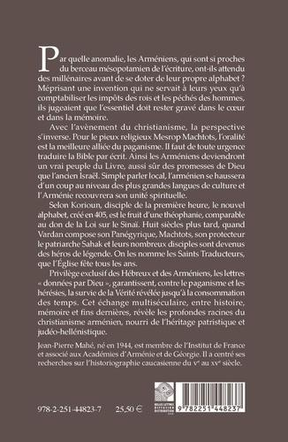 L'alphabet arménien dans l'histoire et dans la mémoire. Vie de Machtots par Korioun ; Panégyrique des Saints Traducteurs par Vardan Areveltsi