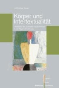 Körper und Intertextualität - Strategien des kulturellen Gedächtnisses in der Gegenwartsliteratur.