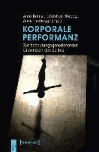 Korporale Performanz - Zur bedeutungsgenerierenden Dimension des Leibes.