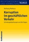 Korruption im geschäftlichen Verkehr - Schmiergeldzahlungen und die Folgen.