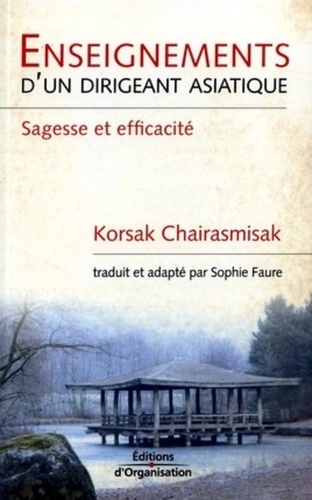 Korsak Chairasmisak - Enseignements d'un dirigeant asiatique - Sagesse et efficacité.