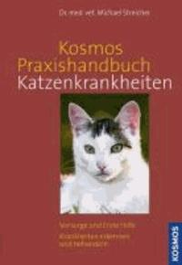 Kosmos Praxishandbuch Katzenkrankheiten - Vorsorge und Erste Hilfe. Krankheiten erkennen und behandeln..