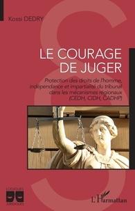 Kossi Dedry - Le courage de juger - Protection des droits de l'homme, indépendance et impartialité du tribunal dans les mécanismes régionaux (CEDH, CIDH, CADHP).